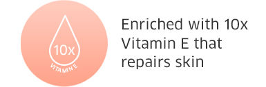 Enriched with 10x Vitamin E that repairs skin